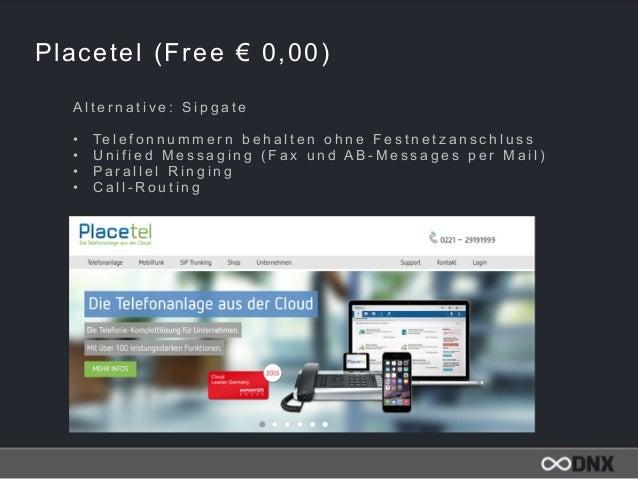 Placetel (Free € 0,00) A l t e r n a t i v e : S i p g a t e • Te l e f o n n u m m e r n b e h a l t e n o h n e F e s t ...