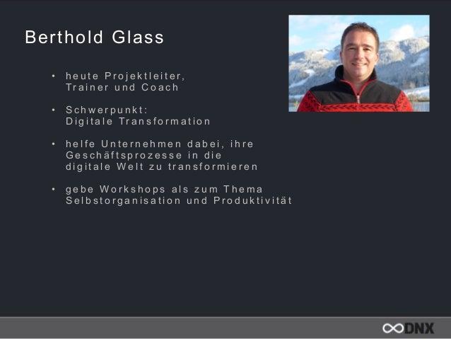 Berthold Glass • h e u t e P r o j e k t l e i t e r,  T r a i n e r u n d C o a c h  • S c h w e r p u n k t :  D i g ...