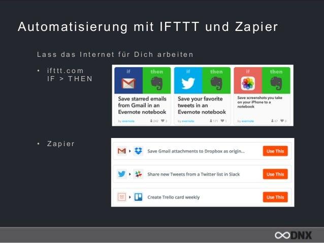Automatisierung mit IFTTT und Zapier L a s s d a s I n t e r n e t f ü r D i c h a r b e i t e n • i f t t t . c o m  I F...