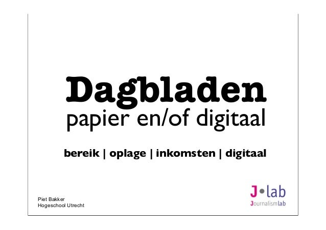 Piet BakkerHogeschool UtrechtDagbladenpapier en/of digitaalbereik | oplage | inkomsten | digitaal