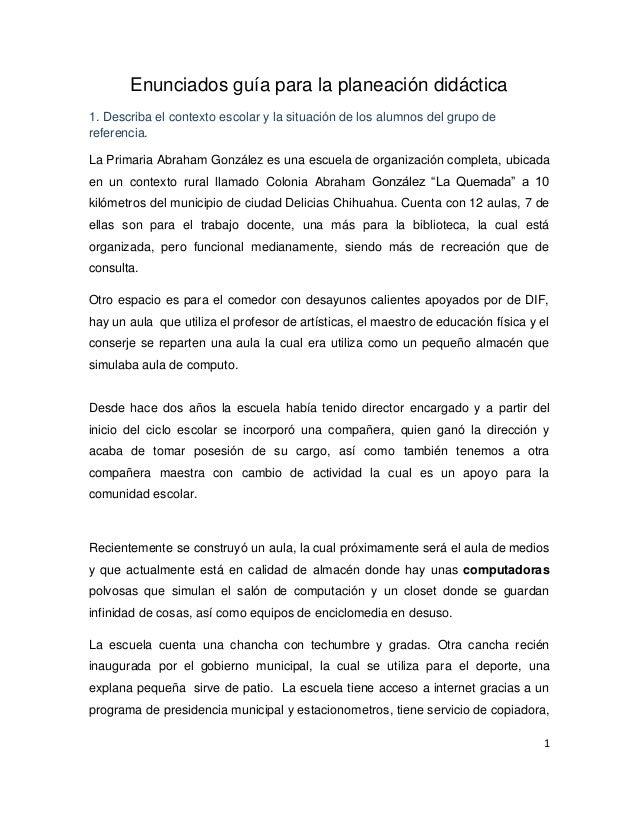 1 Enunciados guía para la planeación didáctica 1. Describa el contexto escolar y la situación de los alumnos del grupo de ...