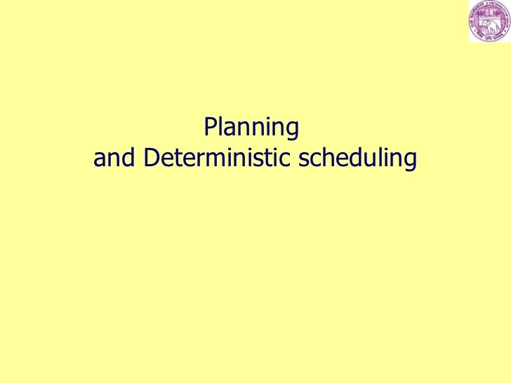 Planning  and Deterministic scheduling