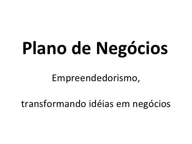 Plano de Negócios      Empreendedorismo,transformando idéias em negócios