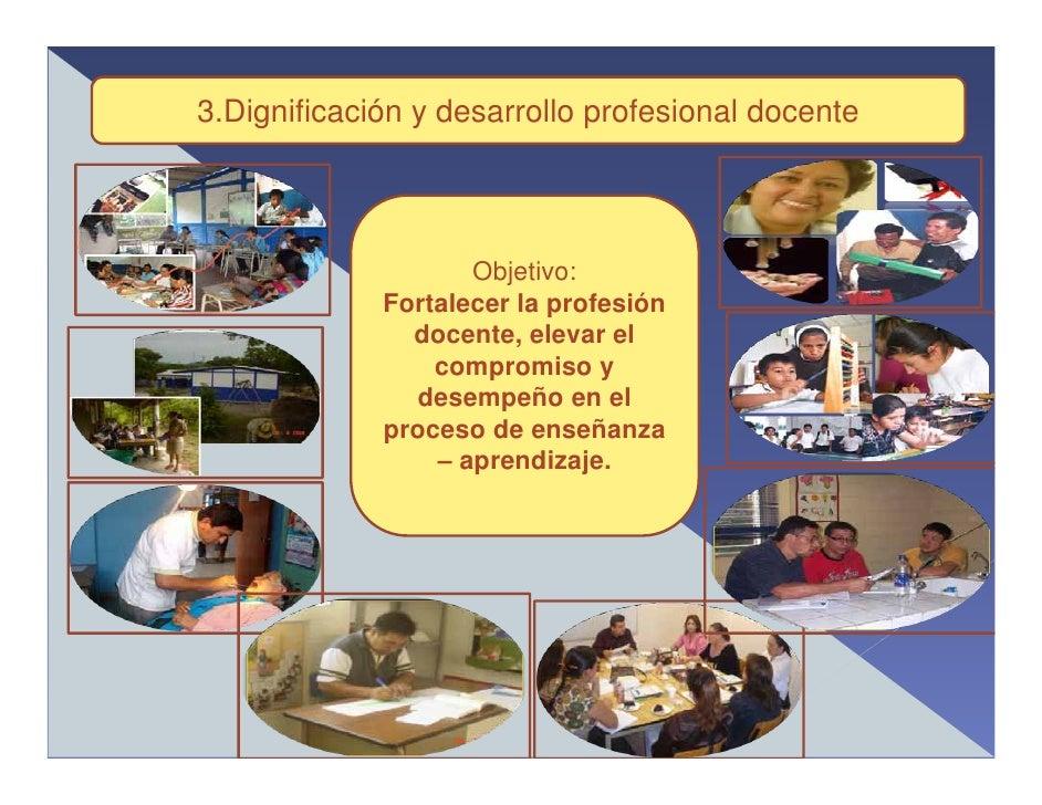 3.Dignificación y desarrollo profesional docente                         Objetivo:              Fortalecer la profesión   ...