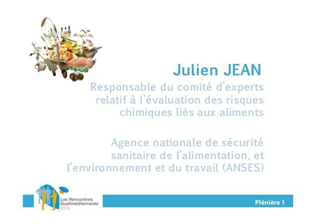 Julien JEAN Responsable du comité d'experts relatif à l'évaluation des risques chimiques liés aux aliments Agence national...