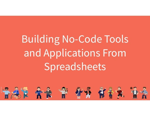 Building No-Code Tools and Applications From Spreadsheets