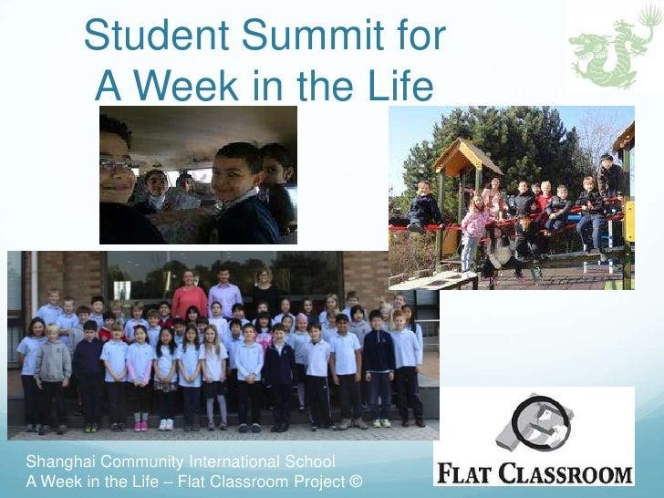 Student Summit for       A Week in the LifeShanghai Community International SchoolA Week in the Life – Flat Classroom Proj...
