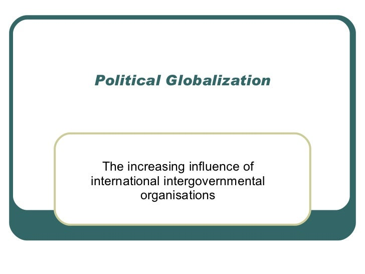 political globalization essay Political globalization refers to the growth of the worldwide political system, both in size and complexity that system includes national governments, their governmental and intergovernmental.