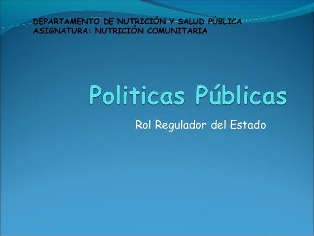 Rol Regulador del Estado DEPARTAMENTO DE NUTRICIÓN Y SALUD PÚBLICA ASIGNATURA: NUTRICIÓN COMUNITARIA