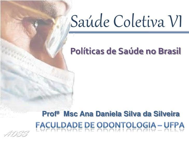 Saúde Coletiva VI              Políticas de Saúde no Brasil                        LIZA BARRETO VIEIRA                    ...