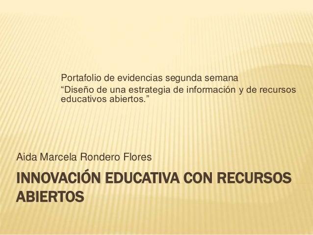 """Portafolio de evidencias segunda semana  """"Diseño de una estrategia de información y de recursos  educativos abiertos.""""  Ai..."""