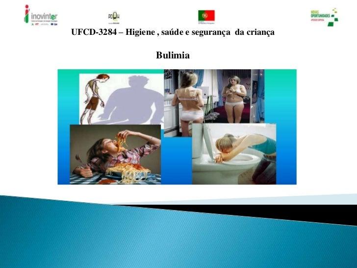 UFCD-3284 – Higiene , saúde e segurança  da criança <br />Bulimia<br />