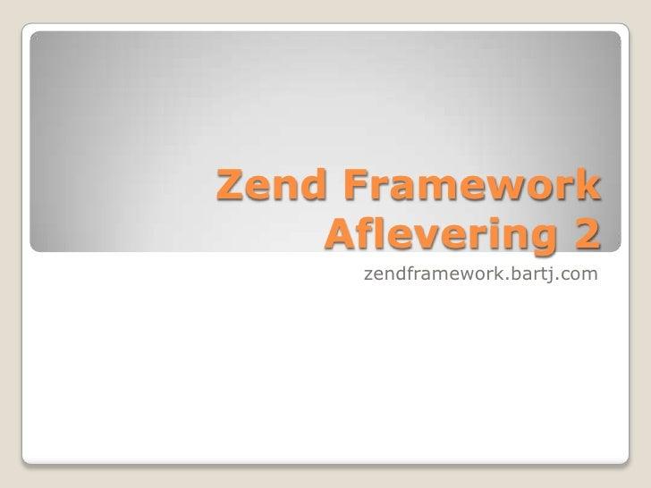 Zend FrameworkAflevering 2<br />zendframework.bartj.com<br />