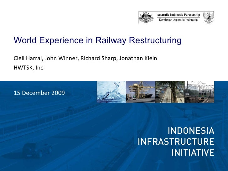 <ul><li>World Experience in Railway Restructuring </li></ul><ul><li>Clell Harral, John Winner, Richard Sharp, Jonathan Kle...