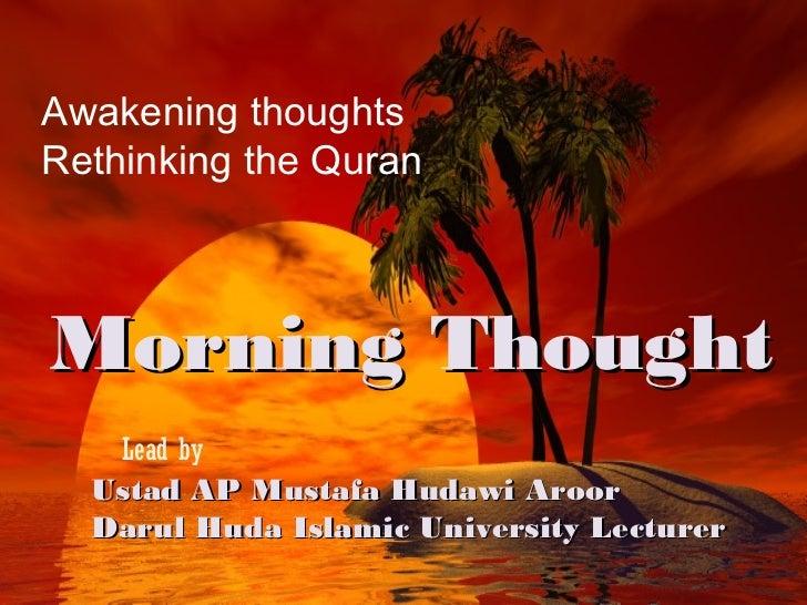 Awakening thoughtsRethinking the QuranMorning Thought   Lead by  Ustad AP Mustafa Hudawi Aroor  Darul Huda Islamic Univers...