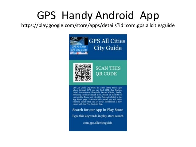 GPS Handy Android App https://play.google.com/store/apps/details?id=com.gps.allcitiesguide