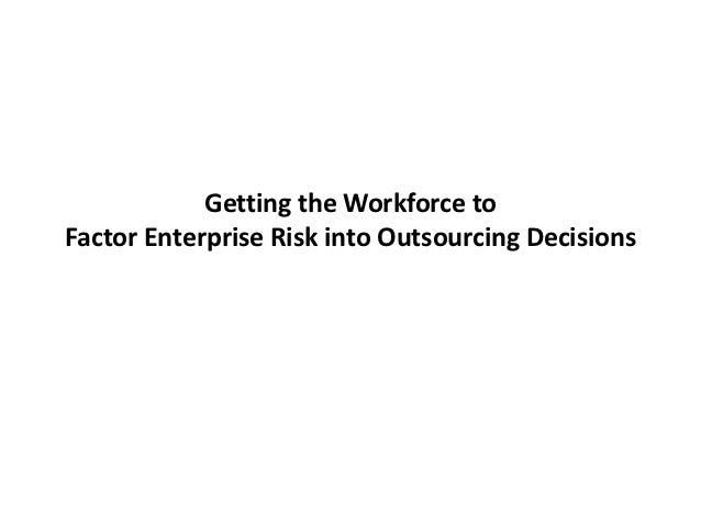 Getting the Workforce toFactor Enterprise Risk into Outsourcing Decisions