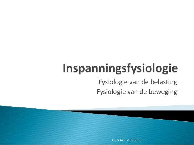 Fysiologie van de belastingFysiologie van de beweging     Lic. Sabine Verschelde