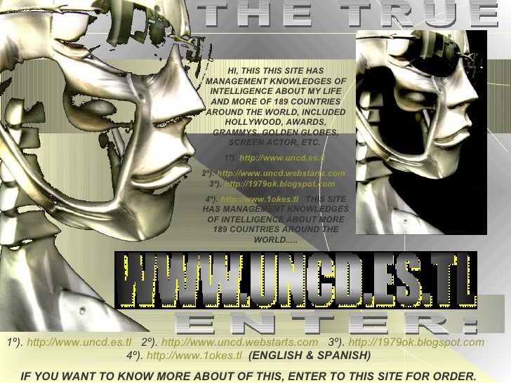 THE TRUE HI, THIS THIS SITE HAS MANAGEMENT KNOWLEDGES OF INTELLIGENCE ABOUT MY LIFE AND MORE OF 189 COUNTRIES AROUND THE W...