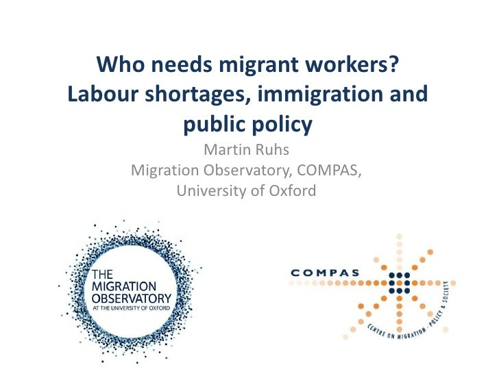 Who needs migrant workers?Labour shortages, immigration and          public policy               Martin Ruhs     Migration...