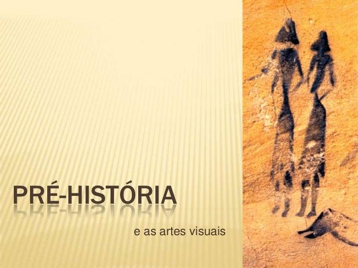 PRÉ-HISTÓRIA        e as artes visuais