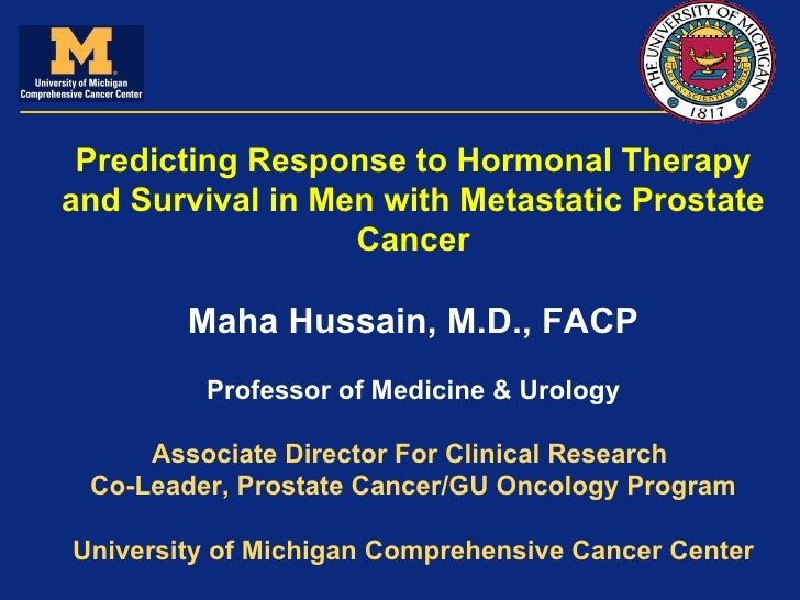 Predicting Response to Hormonal Therapy and Survival in Men with Metastatic Prostate Cancer Maha Hussain, M.D., FACP Profe...