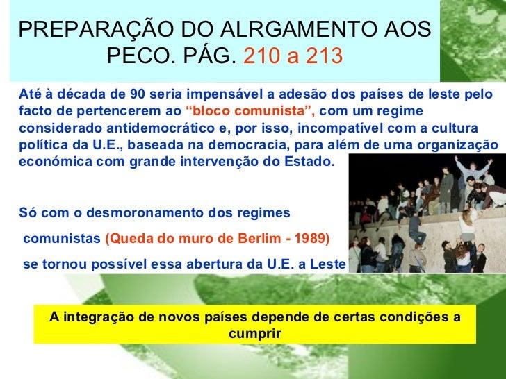 PREPARAÇÃO DO ALRGAMENTO AOS PECO. PÁG.  210 a 213 Até à década de 90 seria impensável a adesão dos países de leste pelo f...