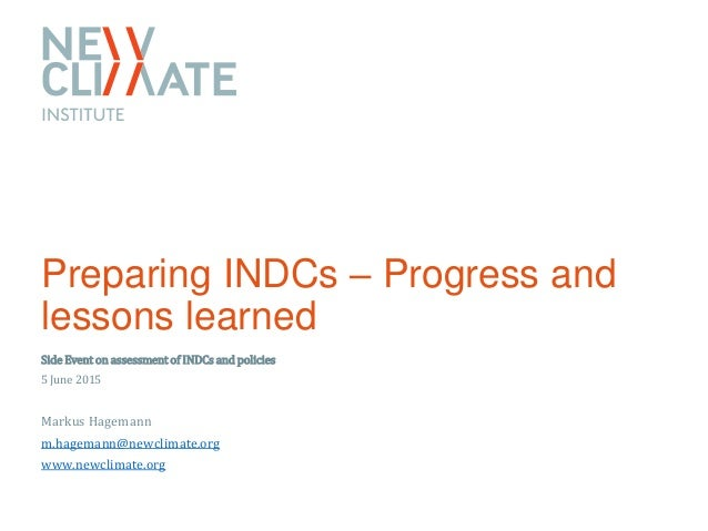 Preparing INDCs – Progress and lessons learned Side Event on assessment of INDCs and policies 5 June 2015 Markus Hagemann ...