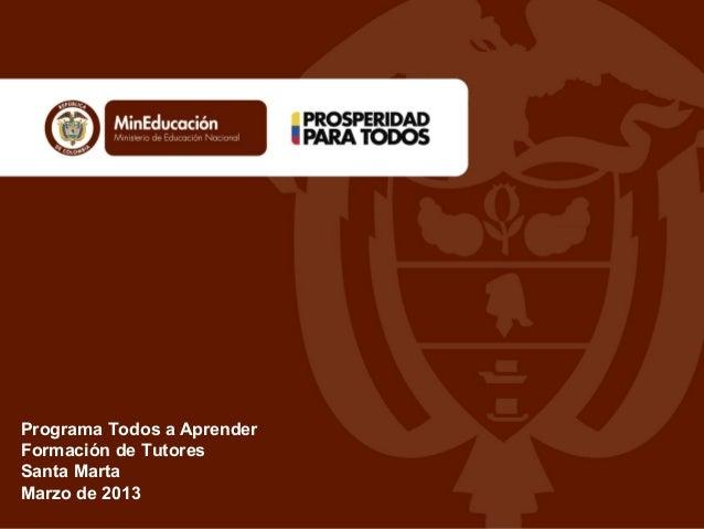 Programa Todos a Aprender Formación de Tutores Santa Marta Marzo de 2013