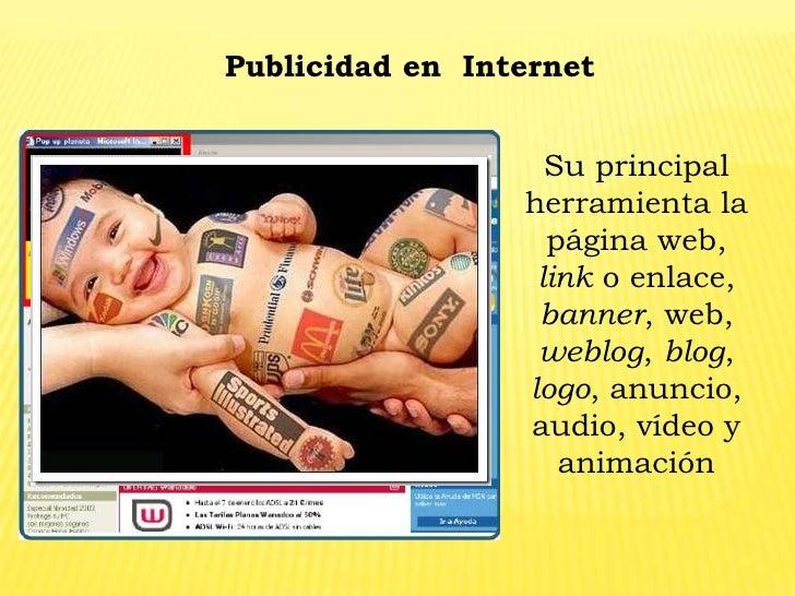Publicidad en  Internet<br />Su principal herramienta la página web, link o enlace, banner, web, weblog, blog, logo, anunc...