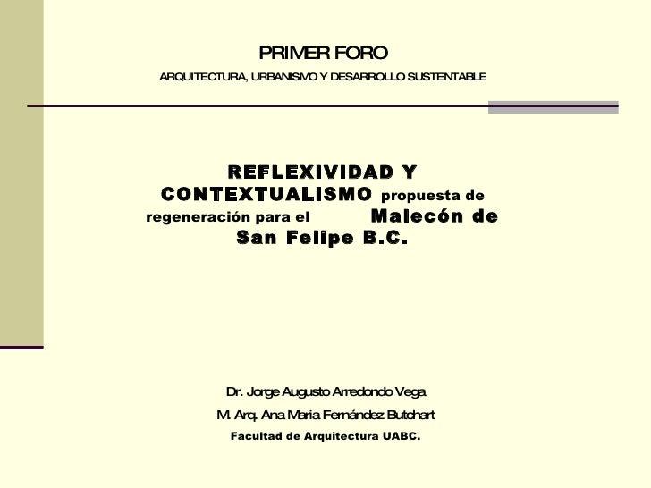 PRIMER FORO ARQUITECTURA, URBANISMO Y DESARROLLO SUSTENTABLE REFLEXIVIDAD Y CONTEXTUALISMO  propuesta de regeneración para...