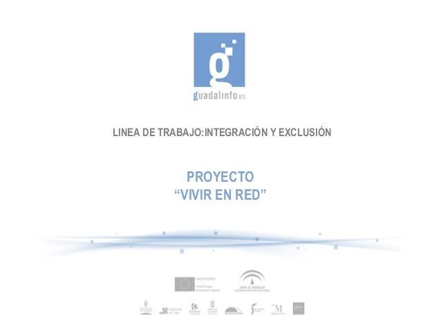"""LINEA DE TRABAJO:INTEGRACIÓN Y EXCLUSIÓN             PROYECTO           """"VIVIR EN RED"""""""