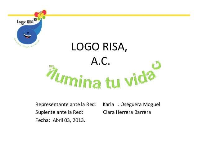 LOGO RISA,A.C.)Representante ante la Red: Karla I. Oseguera MoguelSuplente ante la Red: Clara Herrera BarreraFecha: Abril ...