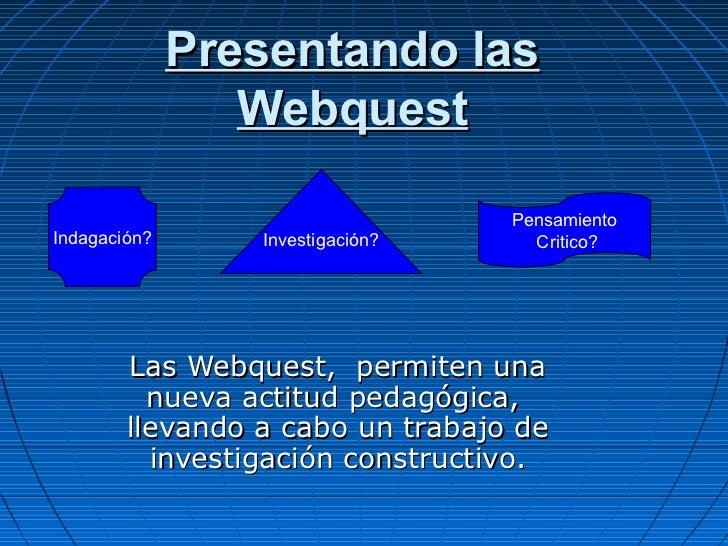 Presentando las                 Webquest                                  PensamientoIndagación?      Investigación?     C...