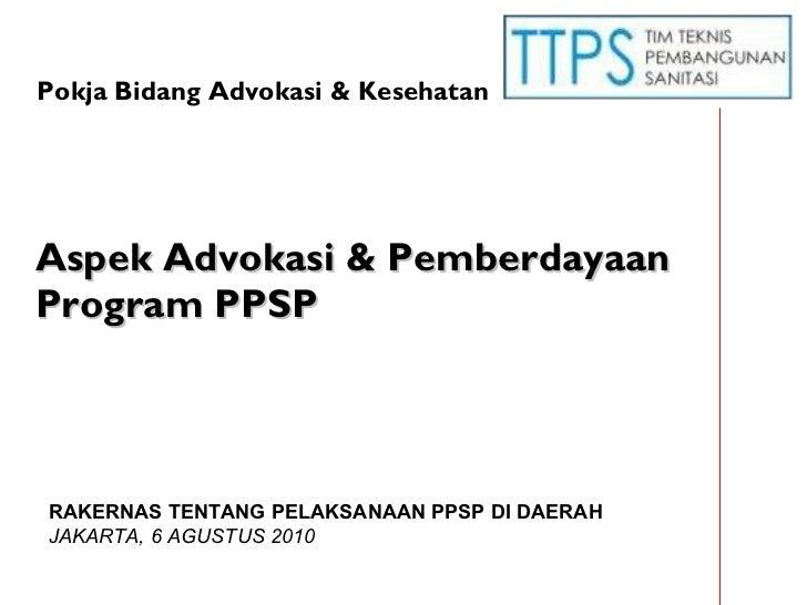Aspek Advokasi  & Pemberdayaan  Program PPSP RAKERNAS TENTANG PELAKSANAAN PPSP DI DAERAH  JAKARTA, 6 AGUSTUS 2010 Pokja Bi...