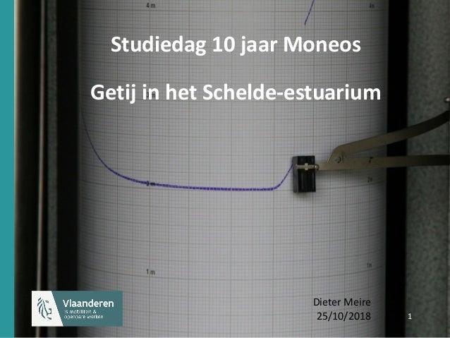 1 1 Studiedag 10 jaar Moneos Getij in het Schelde-estuarium Dieter Meire 25/10/2018