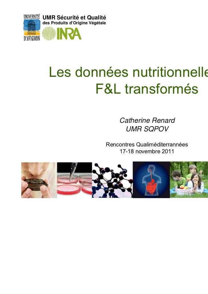 UMR Sécurité et Qualitédes Produits d'Origine Végétale  Les données nutritionnelles des         F&L transformés           ...