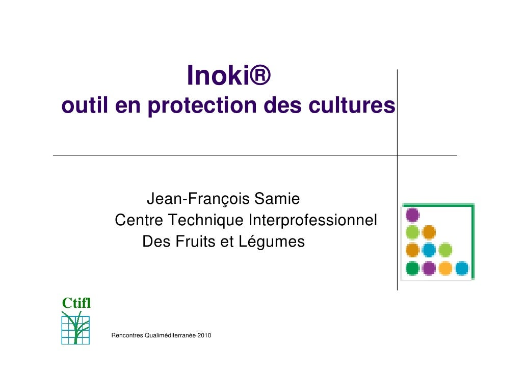 Inoki®outil en protection des cultures             Jean-François Samie         Centre Technique Interprofessionnel        ...