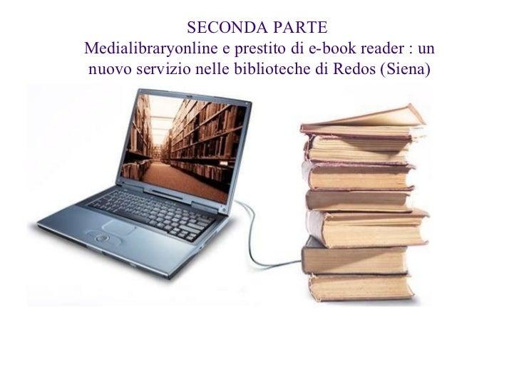 SECONDA PARTE  Medialibraryonline e prestito di e-book reader : un nuovo servizio nelle biblioteche di Redos (Siena)