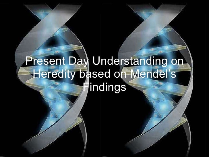 Present Day Understanding on Heredity based on Mendel's Findings
