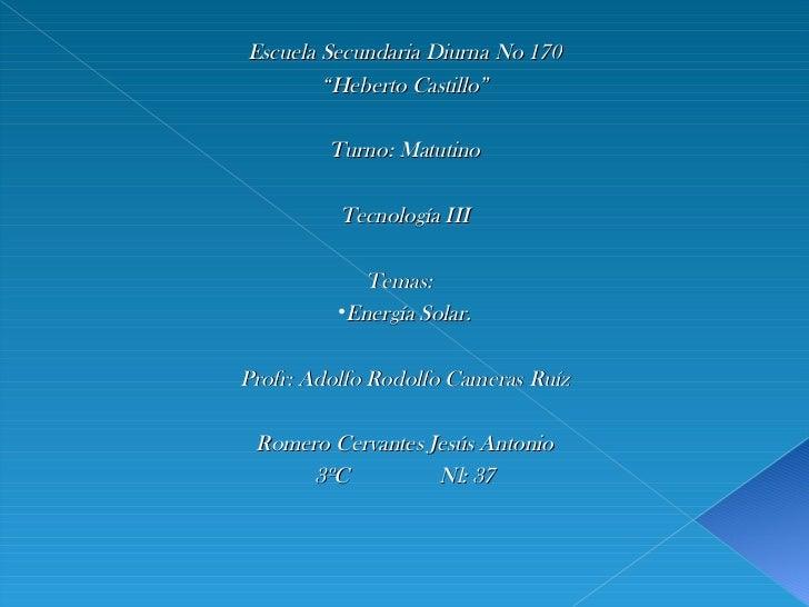"<ul><li>Escuela Secundaria Diurna No 170 </li></ul><ul><li>"" Heberto Castillo"" </li></ul><ul><li>Turno: Matutino </li></ul..."