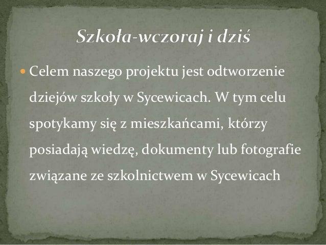  Na zachód od Słupska leży wieś Sycewice. Dawniej od północy wieś  otaczały szerokie pola podczas gdy na południu rozciąg...