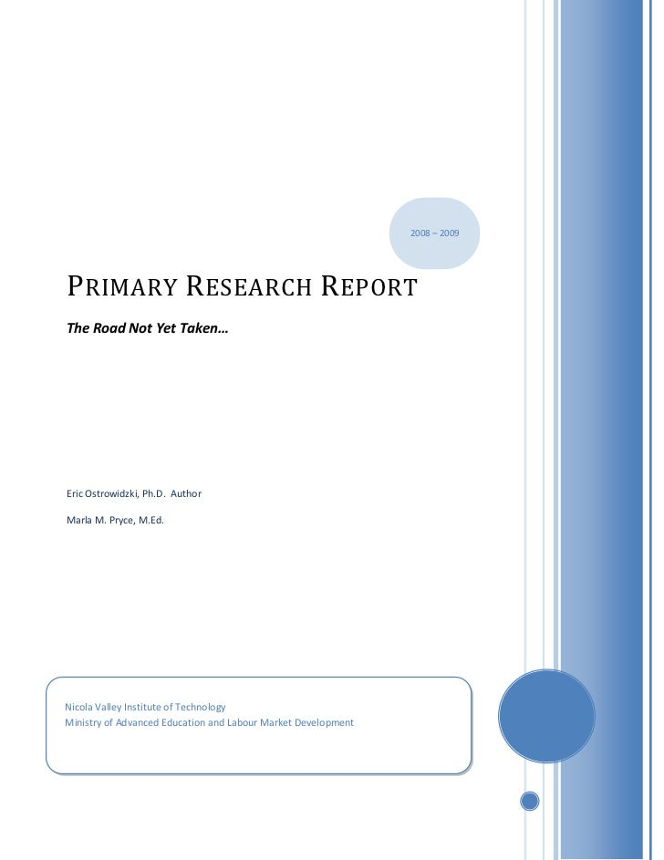 2008 – 2009P RIMARY R ESEARCH R EPORTThe Road Not Yet Taken…Eric Ostrowidzki, Ph.D. AuthorMarla M. Pryce, M.Ed.Nicola Vall...