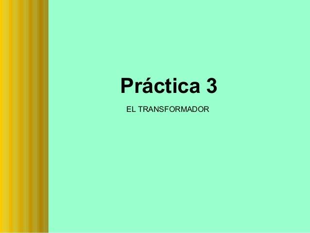 Práctica 3 EL TRANSFORMADOR