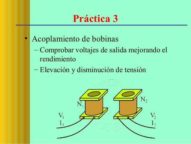 Práctica 3 • Acoplamiento de bobinas – Comprobar voltajes de salida mejorando el rendimiento – Elevación y disminución de ...