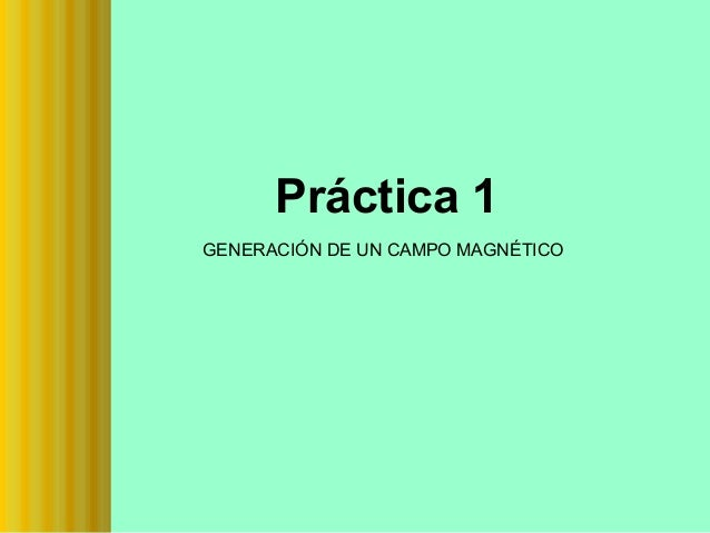 Práctica 1 GENERACIÓN DE UN CAMPO MAGNÉTICO