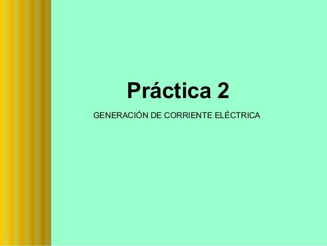 Práctica 2 GENERACIÓN DE CORRIENTE ELÉCTRICA