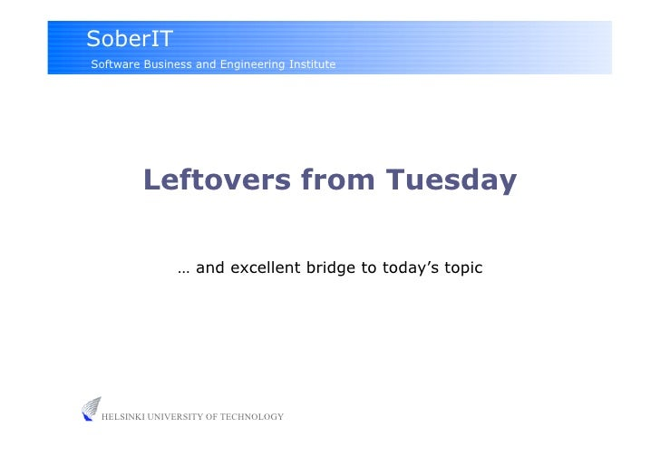 SoberIT Software Business and Engineering Institute              Leftovers from Tuesday                 … and excellent br...