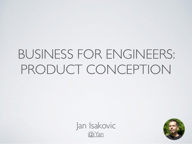 BUSINESS FOR ENGINEERS:  PRODUCT CONCEPTION  Jan Isakovic  @iYan