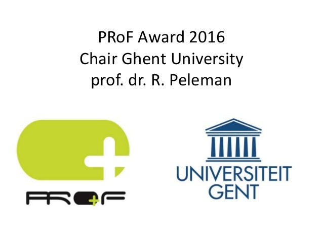 PRoF Award 2016 Chair Ghent University prof. dr. R. Peleman